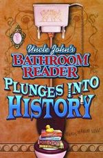 Uncle John's Bathroom Reader Plunges into History : Plunges into History - BATHROOM READER'S INSTITUTE