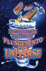 Uncle John's Bathroom Reader Plunges into the Universe : Plunges into the Universe - BATHROOM READER'S INSTITUTE