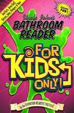 Uncle John's Bathroom Reader for Kids Only : Cool Facts, Gross Stuff, Quizzes, Jokes, Bloopers, and More - Bathroom Reader's Hysterical Society