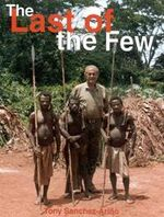 The Last of the Few : Forty-Two Years of African Safaris - Tony Sanchez-Arino