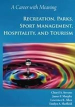 Career with Meaning : Recreation, Parks, Sport Management, Hospitality, & Tourism - Cheryl A. Stevens