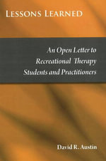 Lessons Learned : An Open Letter to Recreational Therapy Students & Practitioners - David R. Austin