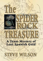 The Spider Rock Treasure : A Texas Mystery of Lost Spanish Gold - Steve Wilson