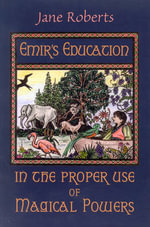 Emir's Education in the Proper Use of Magical Powers - Jane Roberts