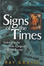 Signs of the Times : Unlocking the Symbolic Language of World Events - Ray Grasse