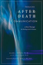 Induced After-death Communication : A New Therapy for Healing Grief and Trauma - Allan Botkin