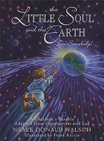 Little Soul and the Earth : A Childrens Parable Adapted from Conversations with God - Neale Donald Walsch