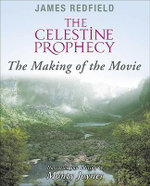 The Celestine Prophecy : The Making of the Movie - James M. Redfield