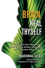 Brain Heal Thyself : A New Approach to Recovery from Stroke, Aneurysm, and Other Brain Injuries - Madonna Siles
