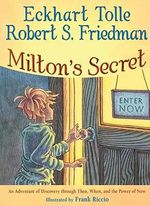 Milton's Secret : An Adventure of Discovery Through Then, When, and the Power of Now  - Eckhart Tolle