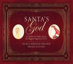 Santa's God : A Children's Fable About the Biggest Question Ever - Neale Donald Walsch