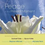 Peace in the Present Moment : Selected Quotations from Eckhart Tolle and Byron Katie - Eckhart Tolle