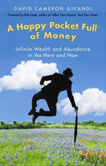 Happy Pocket Full Of Money : Infinite Wealth and Abundance in the Here and Now - David Cameron Gikandi