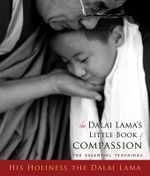 Dalai Lama's Little Book of Compassion : The Essential Teachings: His Holiness the Dalai Lama - Dalai Lama
