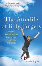 Afterlife of Billy Fingers : How My Bad-Boy Brother Proved to Me There's Life After Death - Annie Kagan