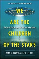 We are the Children of the Stars : The Classic That Changed the Way We Look at Aliens - Otto O. Binder