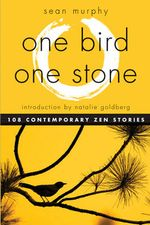 One Bird, One Stone : 108 Contemporary Zen Stories - Sean Murphy
