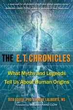 E.T. Chronicles : What Myths and Legends Tell Us About Human Origins - Rita Louise