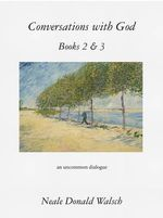 Conversations with God, Books 2 & 3 : An Uncommon Dialogue - Neale Donald Walsch