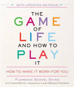 The Game of Life and How to Play it : How to Make it Work for You - Florence Scovel Shinn