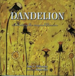 Dandelion : Celebrating the Magical Blossom - Amy S. Wilensky