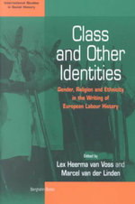 Class and Other Identities : Gender, Religion and Ethnicity in the Writing of European Labour History - Lex Heerma van Voss