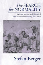 The Search for Normality : National Identity and Historical Consciousness in Germany Since 1800 - Stefan Berger
