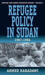 Refugee Policy in Sudan, 1967-84 : Refugee & Forced Migration Studies - Ahmad Karadawi