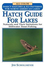 Hatch Guide for Lakes : Naturals and Their Imitations for Stillwater Trout Fishing - Jim Schollmeyer