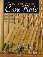 Constructing Cane Rods : Secrets of the Bamboo Fly Rod - Ray Gould