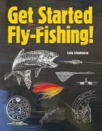 Get Started Fly-Fishing! - Craig Schuhmann