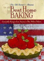 The Old Farmer's Almanac Best Home Baking : Irresistible Recipes from America's Blue Ribbon Bakers - Old Farmer's Almanac