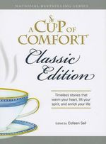 A Cup of Comfort : Classic Edition : Timeless Stories That Warm Your Heart, Lift Your Spirit, and Enrich Your Life