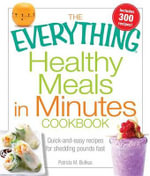 The Everything Healthy Meals in Minutes Book : Quick-And-Easy Recipes for Shedding Pounds Fast - Patricia M Butkus