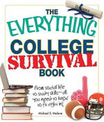 The Everything College Survival Book : From Social Life to Study Skills - All You Need to Fit Right In! - Michael S Malone