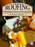 Roofing Construction and Estimating : An Illustrated Guide to Building, Plumbing, Mechan... - Daniel Benn Atcheson
