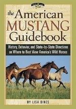 The American Mustang Guidebook : History, Behavior, and State-By-State Directions on Where to Best View America's Wild Horses - Lisa Dines