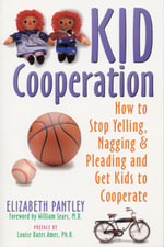 Kid Cooperation : How to Stop Yelling and Pleading and Get Your Kids to Cooperate - Elizabeth Pantley