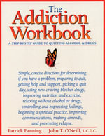 The Addiction Workbook : Step-by-step Guide to Quitting Alchohol and Drugs - Patrick Fanning
