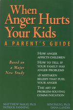 When Anger Hurts Your Kids : A Parent's Guide - Matthew McKay