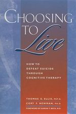 Choosing to Live : How to Defeat Suicide Through Cognitive Therapy - Thomas E. Ellis
