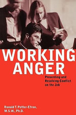 Working Anger : Preventing and Resolving Conflict on the Job - Ronald T. Potter-Efron