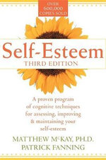 Self-esteem : A Proven Program of Cognitive Techniques for Assessing, Improving and Maintaining Your Self-esteem - Matthew McKay