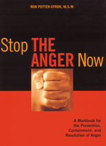 Stop the Anger Now : A Workbook for the Prevention, Containment and Resolution - Ronald T. Potter-Efron