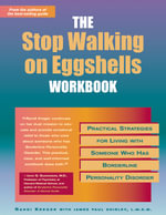 The Stop Walking on Eggshells Workbook : Practical Strategies for Living with Someone Who Has Borderline Personality Disorder - Randy Kreger