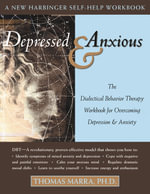Depressed and Anxious : The Dialectical Behavior Therapy Workbook for Overcoming Depression and Anxiety - Thomas Marra