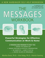 The Messages Workbook : Powerful Strategies for Effective Communication at Work and Home - Martha Davis