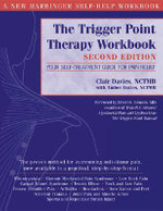 Trigger Point Therapy Workbook, 2nd Edition : Your Self-Treatment Guide for Pain Relief - Clair Davies