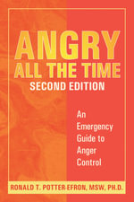 Angry All the Time : An Emergency Guide to Anger Control - Ronald T. Potter-Efron