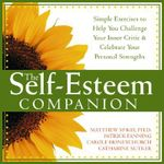 The Self-Esteem Companion : Simple Exercises to Help You Challenge Your Inner Critic and Celebrate Your Personal Strengths - Patrick Fanning